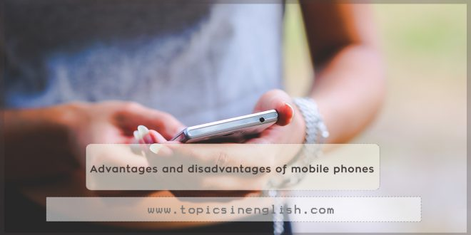 Advantages and disadvantages of mobile phones