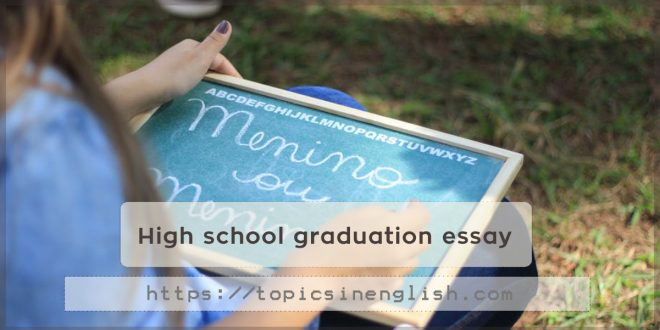 high school graduation essay  topics in english