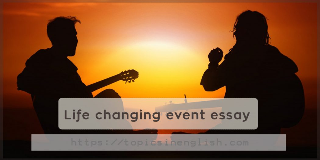 life changing event essays Think essays are just something 17 personal essays that will change your life to witness a total eclipse — that rare event when the sun.