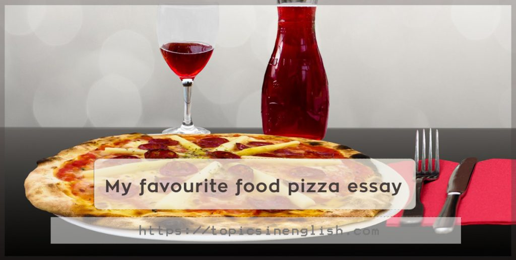essay my favorite food pizza Browse and read example essay my favorite food pizza example essay my favorite food pizza will reading habit influence your life many say yes reading example essay my favorite food pizza is a good.