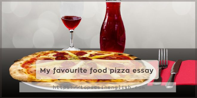 My favourite food pizza essay | Topics in English