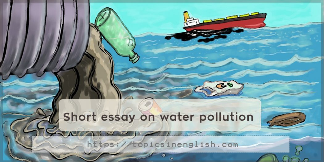 essay topic water pollution Water pollution essays water pollution has been an increasing problem over the last few years if we plan on having our resources here for many years to come we are going to have to make some drastic changes in the way we treat the earth, and these changes will have to start with our pollutants.