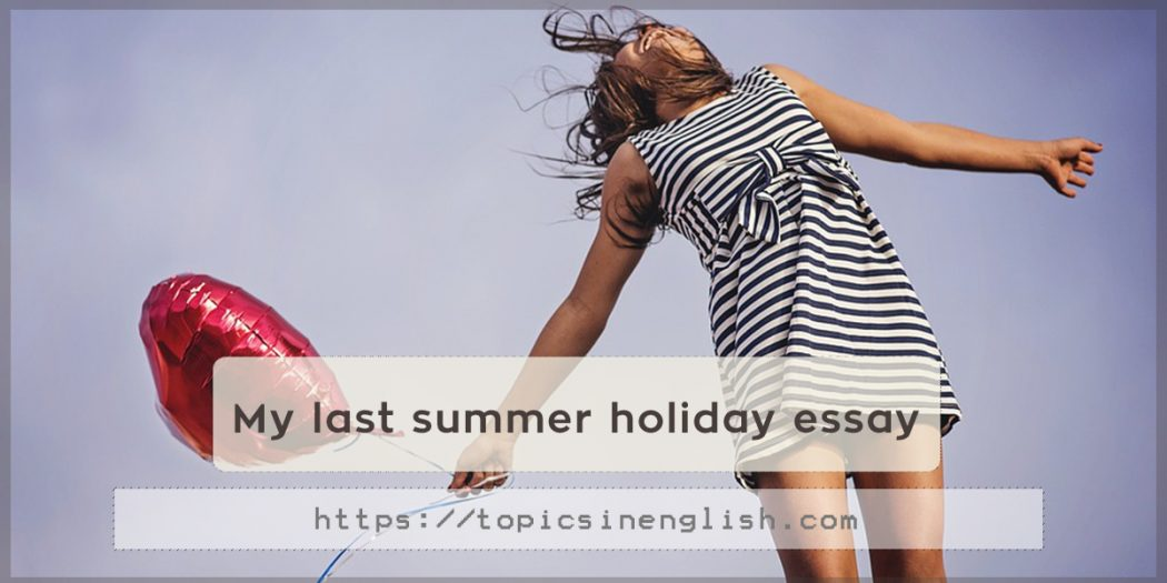 your last summer holiday Do you find this sentence natural in colloquial english i thought of where did you go on your last holiday but i think a holiday is only one day, whereas holidays means more than a week, your summer holidays for example.