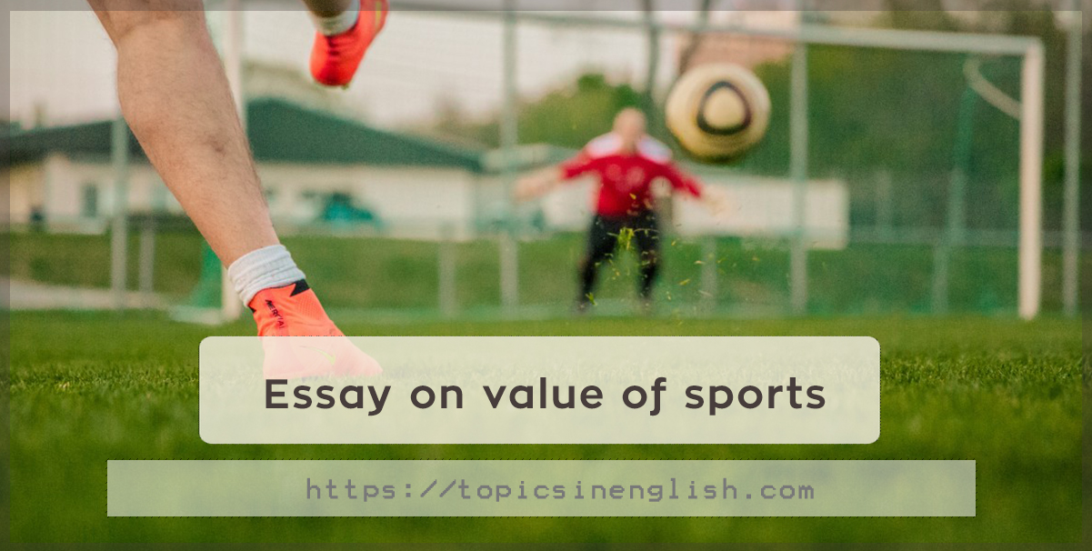 essay on the value of sports 26112011 sports can be taken as a part of education, for they seek to develop three sides of one's nature-physical, mental and moral sports make the body strong.