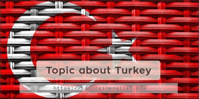 Topic about Turkey