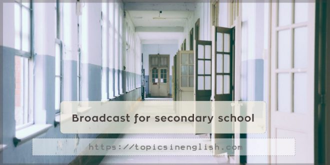 Broadcast for secondary school