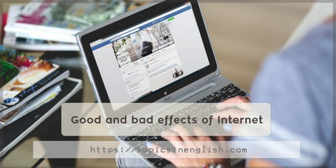 Good and bad effects of Internet