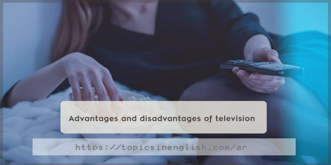 Advantages and disadvantages of television